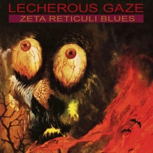 LECHEROUS GAZE - Zeta Reticuli Blues