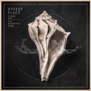 ROBERT PLANT - lullaby And… The Ceaseless Roar