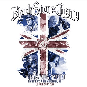 BLACK STONE CHERRY – Thank You Livin' Live