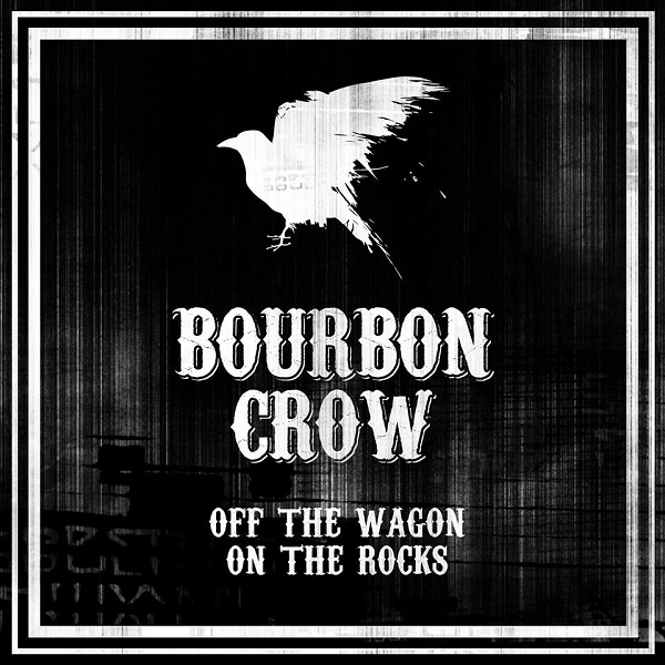 BOURBON CROW – Off The Wagon On The Rocks