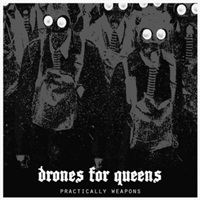 DRONES FOR QUEENS - Practically Weapons