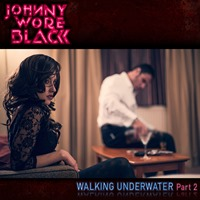 JOHNNY WORE BLACK - Walking Underwater Part 2