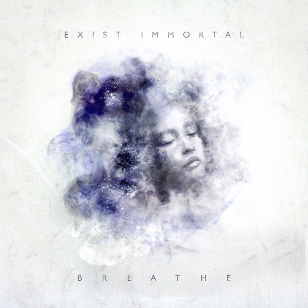 EXIST IMMORTAL - Breathe