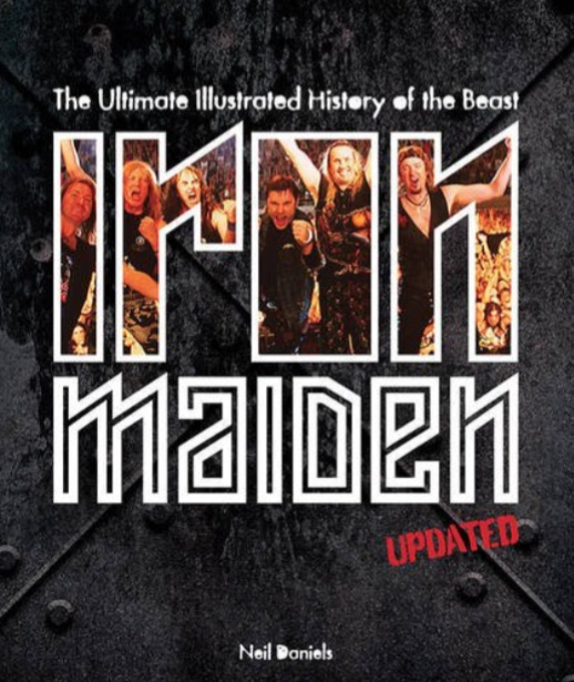 NEIL DANIELS - IRON MAIDEN - The Ultimate Illustrated History Of The Beast