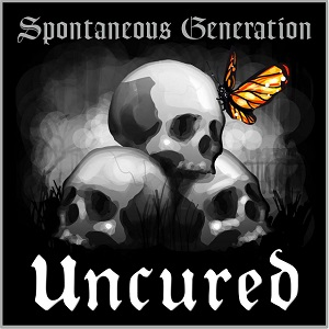 UNCURED - Spontaneous Generation