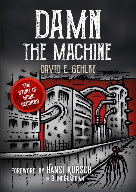 DAVID GEHLKE - Damn The Machine: The Story Of Noise Records