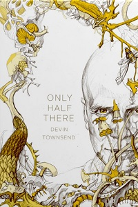 DEVIN TOWNSEND - Only Half There