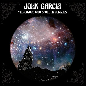 JOHN GARCIA - The Coyote Who Spoke In Tongues