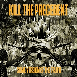 KILL THE PRECEDENT - Some Version Of The Truth