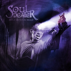SOUL DEALER - Holy In Your Head