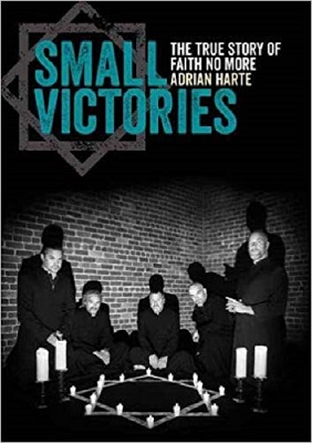 ADRIAN HARTE - Small Victories: The True Story Of Faith No More