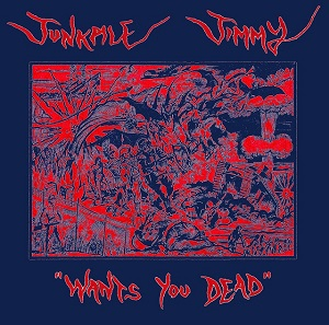 JUNKPILE JIMMY - Wants You Dead