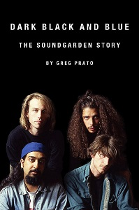 GREG PRATO - Dark Black And Blue: The SOUNDGARDEN Story