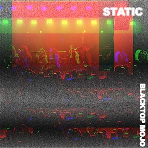 BLACKTOP MOJO - Static