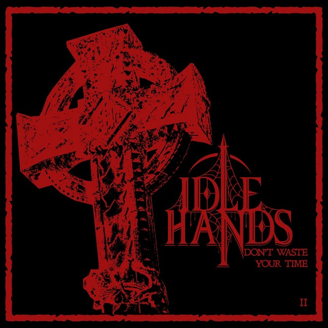 IDLE HANDS - Don't Waste Your Time II