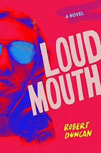 ROBERT DUNCAN - Loudmouth: A Novel